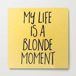 Blonde Moment Funny Quote Metal Print