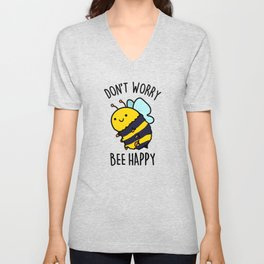 Don't Worry Bee Happy Cute Bumble Bee Pun Unisex V-Neck