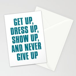 Get Up Dress Up Show Up And Never Give Up Stationery Cards