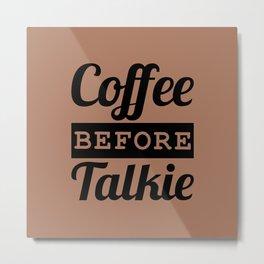 Coffee Before Talkie Metal Print