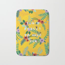 Don't forget to have fun Bath Mat