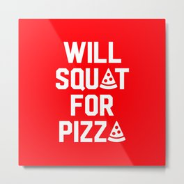 Will Squat For Pizza Metal Print
