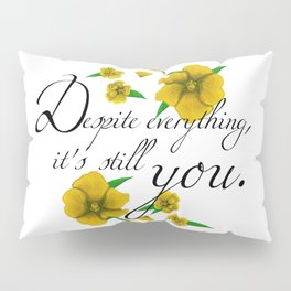 Despite Everything Pillow Sham
