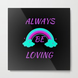 always be loving Metal Print