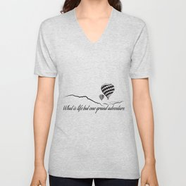 What is Life but One Grand Adventure. Unisex V-Neck