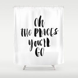 Oh the Places You'll Go black and white monochrome typography poster home decor kids bedroom wall Shower Curtain