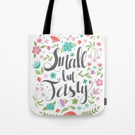 Small but Feisty with Flowers Tote Bag