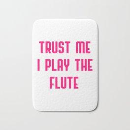 Trust Me I Play The Flute Bath Mat
