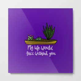 My Life Wuld Succ Without You Metal Print