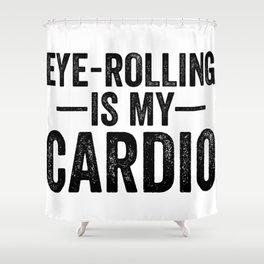 Eye Rolling Is My Cardio Shower Curtain