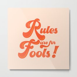 Rules are for fools Metal Print