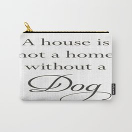 A House Is Not A Home Without A Dog Carry-All Pouch