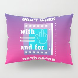 Don't work with and for assholes Pillow Sham