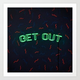 GET OUT Art Print