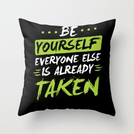 Be yourself everyone else is already Throw Pillow