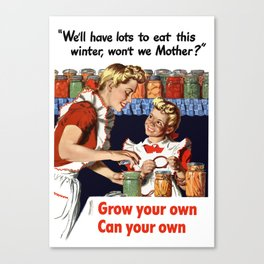 Grow Your Own - Can Your Own Canvas Print