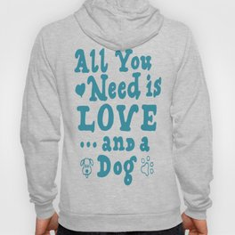 All You Need Is Love And A Dog Hoody