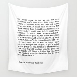 If You're Going To Try, Go All The Way Motivational Life Quote By Charles Bukowski, Factotum Wall Tapestry