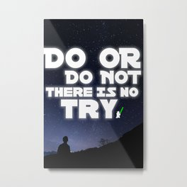 Do or Do Not There Is No Try Metal Print