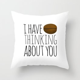 I've Bean Thinking About You Throw Pillow