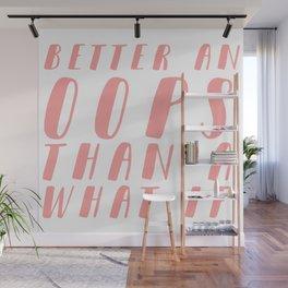 Better an OOPS than an What If Wall Mural