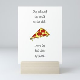 She Believed She Could Eat More Pizza Mini Art Print