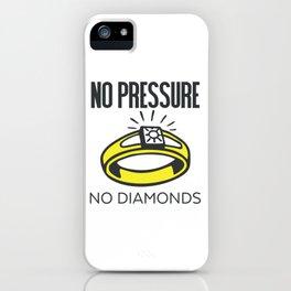 No Pressure, No Diamonds iPhone Case