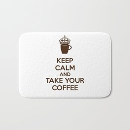 Keep Calm And Take Your Coffee Bath Mat