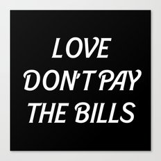 LOVE DONT PAY THE BILLS Canvas Print