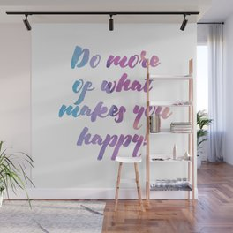 Do more of what makes you happy! Wall Mural