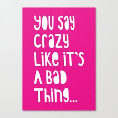 Crazy - White on Pink Canvas Print
