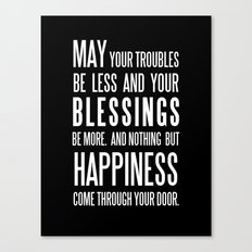 Irish Blessing..May your troubles be less Canvas Print