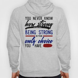 Being Strong Is Your Only Choice Hoody