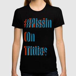 #PissinOnTitties T-shirt