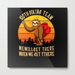 Sloth Hiking Team We Will Get There When We Get Metal Print