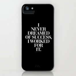 I Never Dreamed Of Success I Worked For It contemporary minimalism typography design home wall decor iPhone Case
