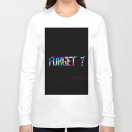 Forget 1 Long Sleeve T-shirt