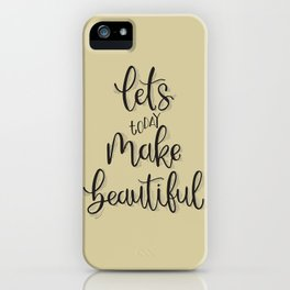 Let's make today beautiful! iPhone Case