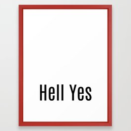 Hell Yes Black and White Typography Print Framed Art Print