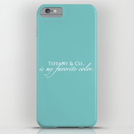 Tiffany & Co. is my favorite color iPhone Case