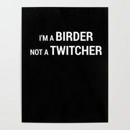 I'm a Birder NOT a Twitcher Poster