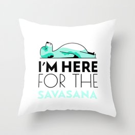 I´m here for Savasana! Throw Pillow