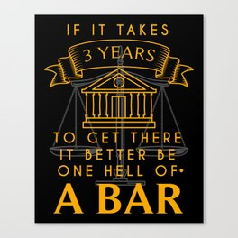 If It Takes 3 Years To Get There It Better Be One Hell Of A Bar Canvas Print