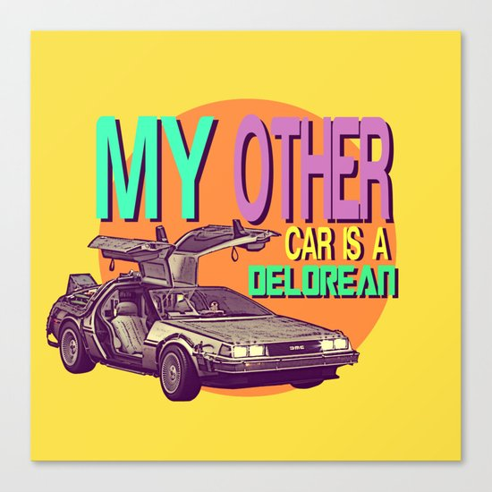 My Other Car Is A Delorean  |  Time Machine Canvas Print