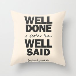 Well done is better than well said, Benjamin Franklin inspirational quote for motivation, work hard Throw Pillow