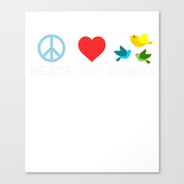 Peace Love Birdwatching Funny Bird Nerd Birding Canvas Print