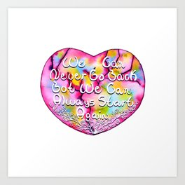We Can Never Go Back But We Can Always Start Again - Heart Quote Art Print