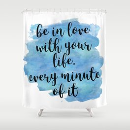 Be in love with your life - Jack Kerouac Shower Curtain