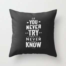 IF YOU NEVER TRY YOU'LL NEVER KNOW Throw Pillow