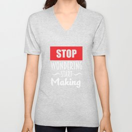 Stop Wondering Start Making Motivational T-Shirt Unisex V-Neck